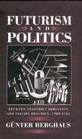 Futurism and Politicsby Gunter Berghaus